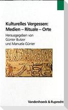 Kulturelles Vergessen: Medien - Rituale - Orte