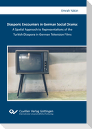 Diasporic Encounters in German Social Drama: A Spatial Approach to Representations of the Turkish Diaspora in German Television Films