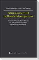 Religionsunterricht im Plausibilisierungsstress