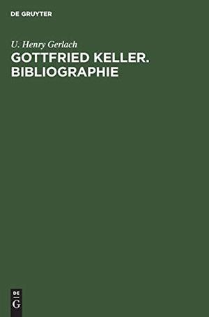 U. Henry Gerlach. Gottfried Keller. Bibliographie. De Gruyter, 2003.