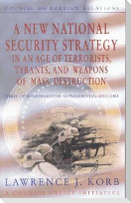 A   New National Security Strategy in an Age of Terrorists, Tyrants, and Weapons of Mass Destruction: Three Options Presented as Presidential Speeches