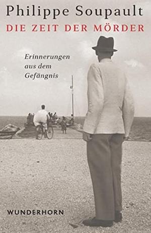 Philippe Soupault / Sabine Müller / Holger Fock. Die Zeit der Mörder. Das Wunderhorn, 2017.