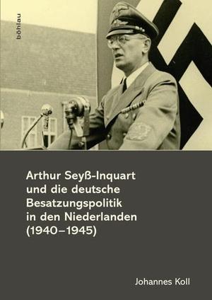 Johannes Koll. Arthur Seyß-Inquart und die deutsche Besatzungspolitik in den Niederlanden (1940-1945). Böhlau Wien, 2015.