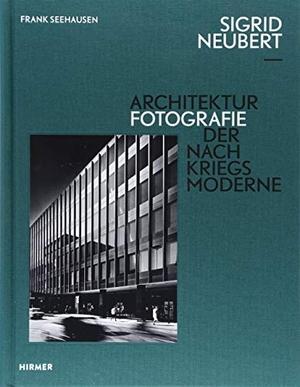 Frank Seehausen / Ludger Derenthal. Sigrid Neubert - Architekturfotografie der Nachkriegsmoderne. Hirmer, 2018.