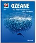 WAS IST WAS Band 143 Ozeane. Die Meere erforschen und schützen