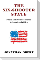 The Six-Shooter State: Public and Private Violence in American Politics