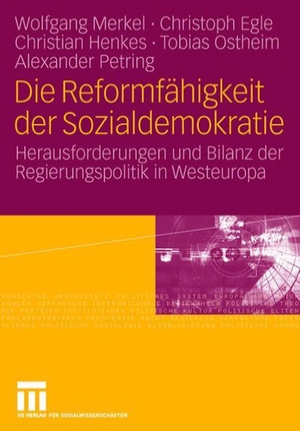 Wolfgang Merkel / Christoph Egle / Christian Henkes / Tobias Ostheim / Alexander Petring. Die Reformfähigkeit der Sozialdemokratie - Herausforderungen und Bilanz der Regierungspolitik in Westeuropa. VS Verlag für Sozialwissenschaften, 2006.