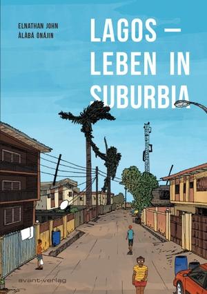John, Elnathan / A`la`ba´ O`na´jin. Lagos - Leben in Suburbia. Avant-Verlag, Berlin, 2021.