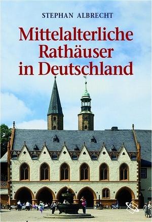 Stephan Albrecht. Mittelalterliche Rathäuser in Deutschland - Architektur und Funktion. wbg Academic in Wissenschaftliche Buchgesellschaft (WBG), 2004.