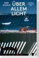 Über allem Licht (DuMont Reiseabenteuer)