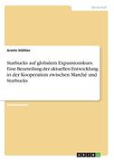 Starbucks auf globalem Expansionskurs. Eine Beurteilung der aktuellen Entwicklung in der Kooperation zwischen Marché und Starbucks