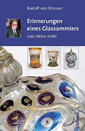 Rudolf von Strasser. Erinnerungen eines Glassammlers - und vieles mehr. Böhlau Wien, 2003.