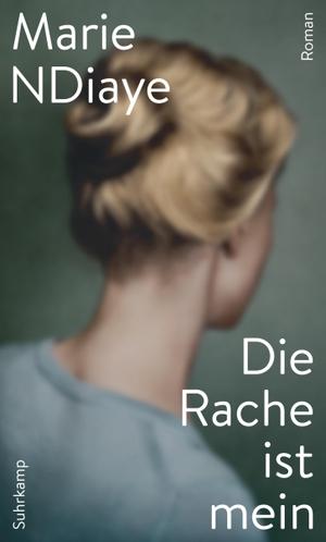 NDiaye, Marie. Die Rache ist mein. Suhrkamp Verlag AG, 2021.