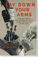 Lay Down Your Arms: Anti-Militarism, Anti-Imperialism, and the Global Radical Left in the 1930s