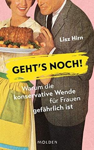 Lisz Hirn. Geht's noch! - Warum die konservative Wende für Frauen gefährlich ist. Molden Verlag in Verlagsgruppe Styria GmbH &  Co. KG, 2019.