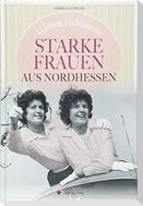 Wahre Heldinnen! Starke Frauen aus Nordhessen