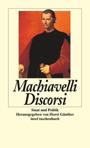 Niccolò Machiavelli / Horst Günther / Friedrich von Oppeln-Bronikowski / Horst Günther. Discorsi - Staat und Politik. Insel Verlag, 2000.