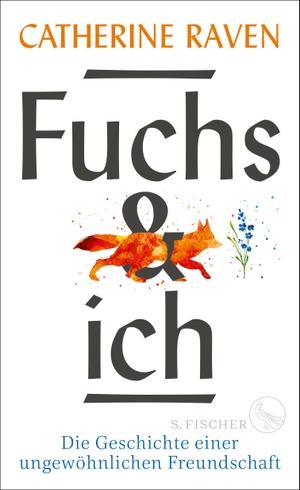 Raven, Catherine. Fuchs und ich - Die Geschichte einer ungewöhnlichen Freundschaft. FISCHER, S., 2021.