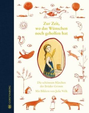 Brüder, Grimm. Zur Zeit, wo das Wünschen noch geholfen hat - Die schönsten Märchen der Brüder Grimm. Gerstenberg Verlag, 2021.