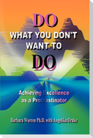 Do What You Don't Want to Do: Achieving Excellence as a Procrastinator