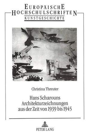 Christina Threuter. Hans Scharouns Architekturzeic