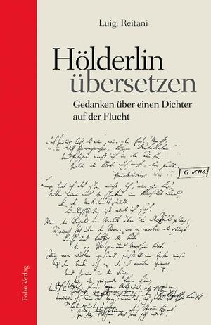 Luigi Reitani. Hölderlin übersetzen - Gedanken über einen Dichter auf der Flucht. Folio, 2020.
