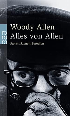 Woody Allen / Benjamin Schwarz. Alles von Allen - (Storys - Szenen - Parodien). ROWOHLT Taschenbuch, 2003.
