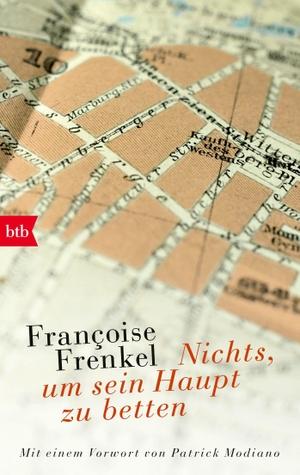 Françoise Frenkel / Patrick Modiano / Elisabeth Edl. Nichts, um sein Haupt zu betten. btb, 2018.