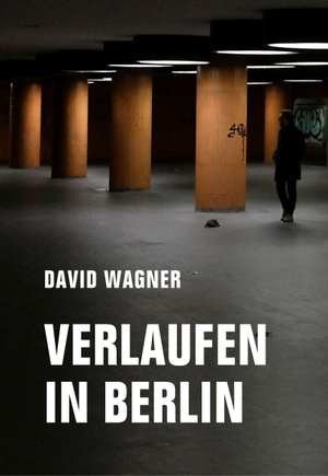 Wagner, David. Verlaufen in Berlin. Verbrecher Verlag, 2021.