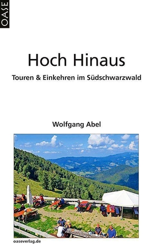 Abel, Wolfgang. Hoch Hinaus - Touren & Einkehren im Südschwarzwald. Oase Verlag Wolfgang Abel, 2021.