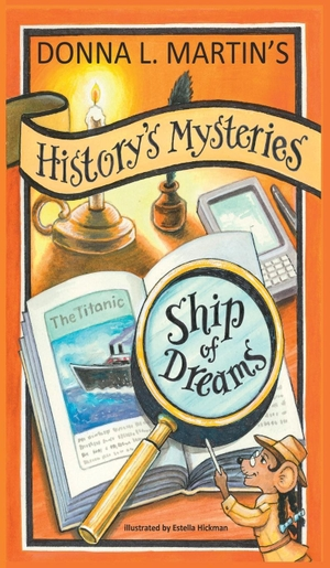 Martin, Donna L. HISTORY'S MYSTERIES - Ship of Dreams. STORY CATCHER PUBLISHING, 2019.