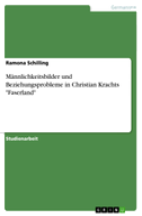 """Männlichkeitsbilder und Beziehungsprobleme in Christian Krachts """"Faserland"""""""