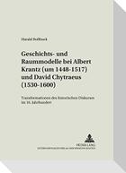 Geschichts- und Raummodelle bei Albert Krantz (um 1448-1517) und David Chytraeus (1530-1600)
