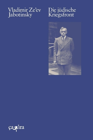 Jabotinsky, Vladimir Ze'ev. Die jüdische Kriegsfront - Deutschsprachige Erstausgabe. Ca Ira Verlag, 2021.