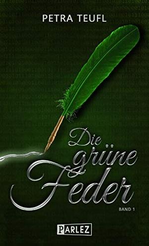Petra Teufl. Die grüne Feder - Band 1. Parlez Ver
