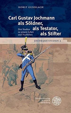 Horst Gundlach. Jochmann-Studien / Carl Gustav Jochmann als Söldner, als Testator, als Stifter - Drei Studien zu seinem Leben und Nachleben. Universitätsverlag Winter GmbH Heidelberg, 2018.