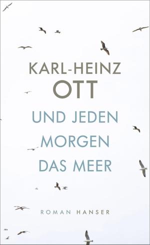 Karl-Heinz Ott. Und jeden Morgen das Meer - Roman. Hanser, Carl, 2018.