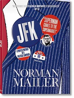 Norman Mailer / Nina Wiener / Alfred Starkmann. Norman Mailer. JFK. Superman kommt in den Supermarkt. TASCHEN GmbH, 2014.