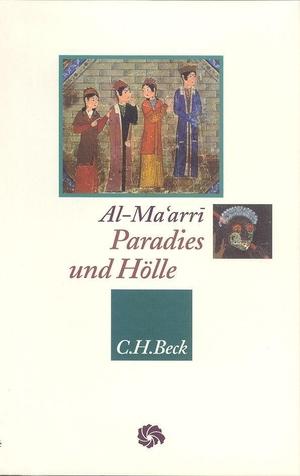 Abu l'Ala al-Ma'arri / Gregor Schoeler. Paradies und Hölle - Die Jenseitsreise aus dem 'Sendschreiben über die Vergebung'. C.H.Beck, 2002.
