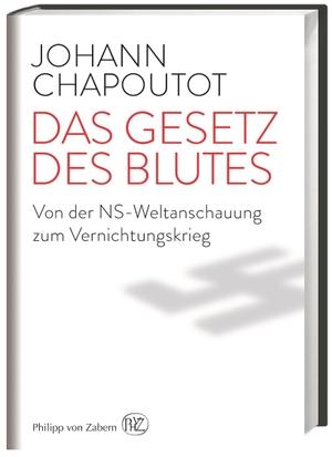 Johann Chapoutot / Walther Fekl. Das Gesetz des Blutes - Von der NS-Weltanschauung zum Vernichtungskrieg. wbg Philipp von Zabern in Wissenschaftliche Buchgesellschaft (WBG), 2016.