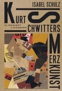 Kurt Schwitters. Merzkunst