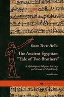 "The Ancient Egyptian ""Tale of Two Brothers"": A Mythological, Religious, Literary and Historico-Political Study"