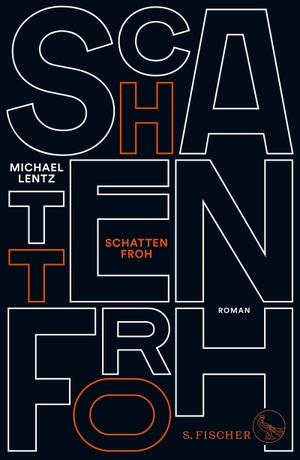Michael Lentz. Schattenfroh - Ein Requiem. S. FISCHER, 2018.