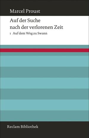 Marcel Proust / Bernd-Jürgen Fischer. Auf der Suche nach der verlorenen Zeit. Band 1 - Auf dem Weg zu Swann. Reclam, Philipp, 2013.