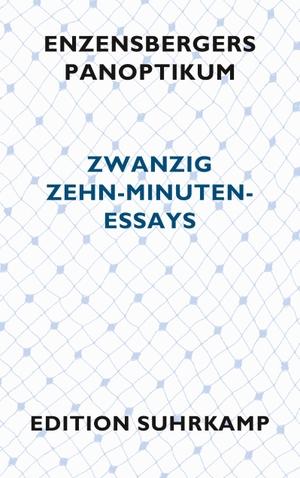 Hans Magnus Enzensberger. Enzensbergers Panoptikum - Zwanzig Zehn-Minuten-Essays. Suhrkamp, 2012.