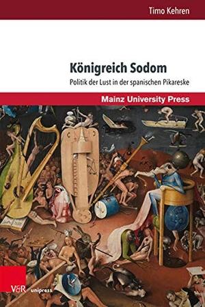 Timo Kehren. Romanica. / Königreich Sodom - Politik der Lust in der spanischen Pikareske. V&R unipress, 2019.