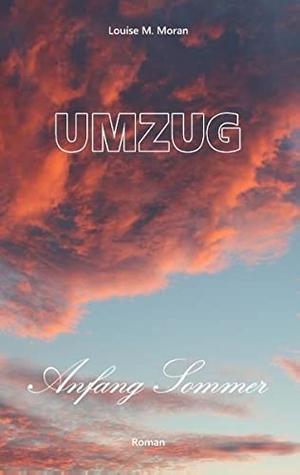Louise M. Moran. Umzug Anfang Sommer. BoD – Books on Demand, 2019.