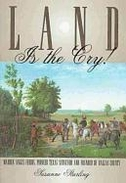 Land Is the Cry!: Warren Angus Ferris, Pioneer Texas Surveyor and Founder of Dallas County