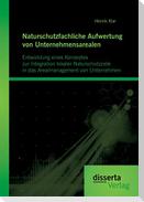 Naturschutzfachliche Aufwertung von Unternehmensarealen: Entwicklung eines Konzeptes zur Integration lokaler Naturschutzziele in das Arealmanagement von Unternehmen