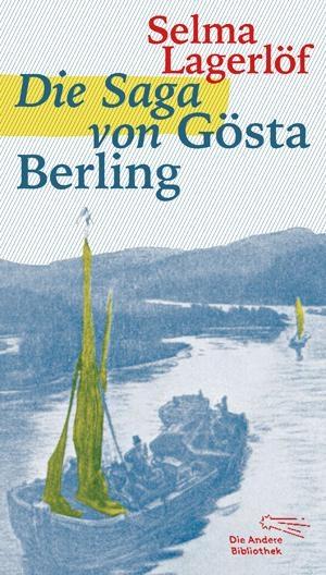 Selma Lagerlöf. Die Saga von Gösta Berling. AB - Die Andere Bibliothek, 2015.